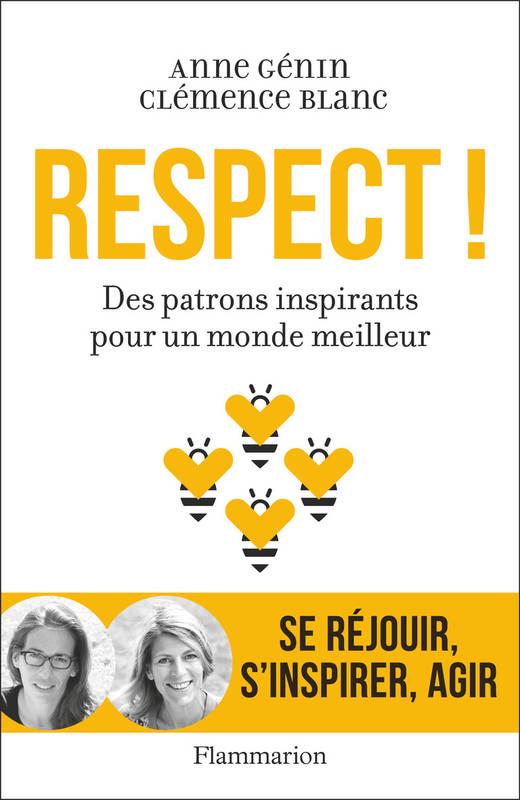 005586370 - Respect ! Des patrons inspirants pour un monde meilleur