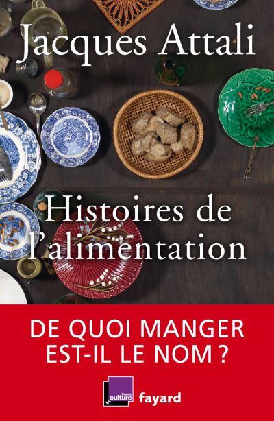 """Histoires de l alimentation - """"Histoires de l'alimentation"""" de Jacques Attali"""