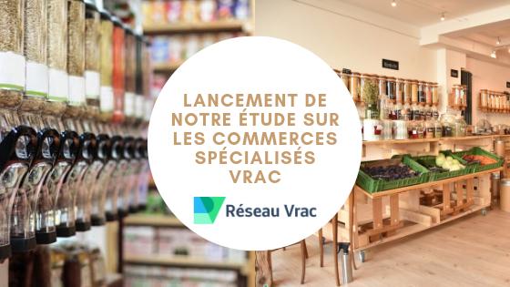 0 - Réseau Vrac lance une étude sur les commerces spécialisés vrac