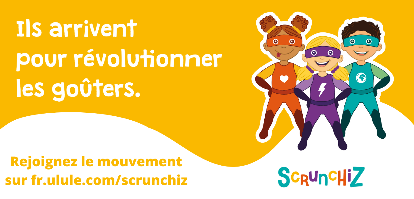 Rejoignez le mouvement sur fr.ulule .com scrunchiz - ScrunchiZ, des goûters bons pour les enfants et bons pour la planète