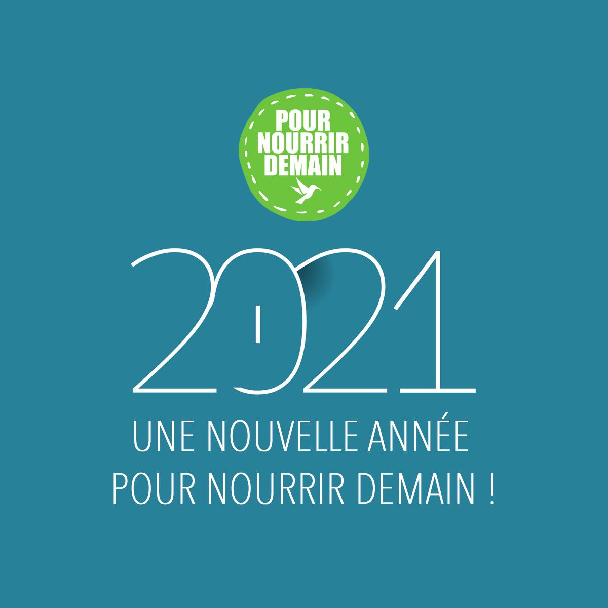 2021 - 2021, une nouvelle année Pour nourrir demain !